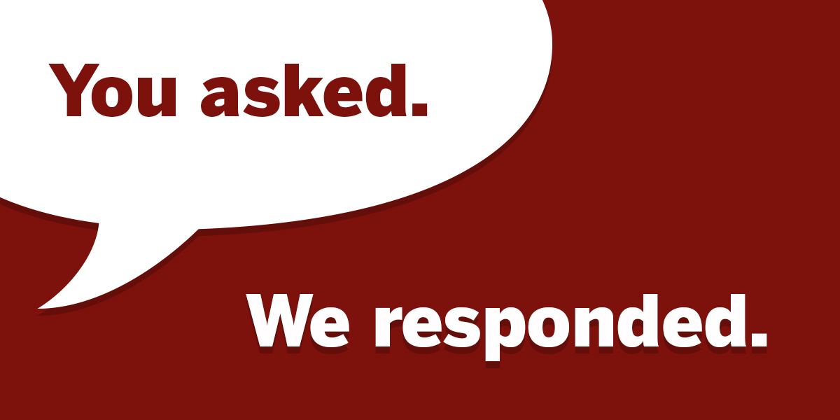 You asked. We responded.
